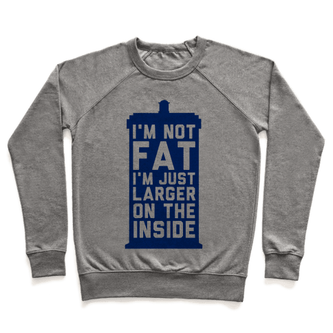 I'm Not Fat I'm Just Larger On The Inside Pullover