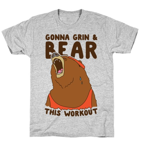 Gonna Grin & Bear This Workout Mens T-Shirt