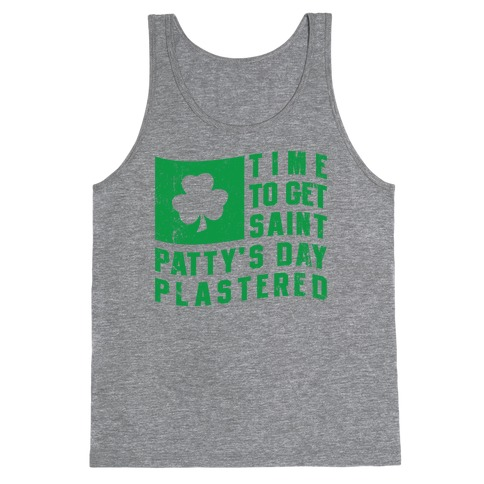 Time to Get Saint Patty's Day Plastered (Tank) Tank Top
