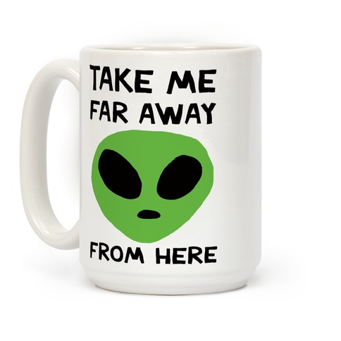 Take Me Far Away From Here Coffee Mug