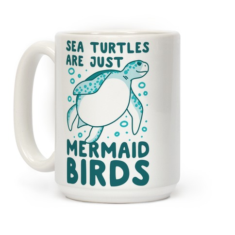 Sea Turtles are Just Mermaid Birds Coffee Mug