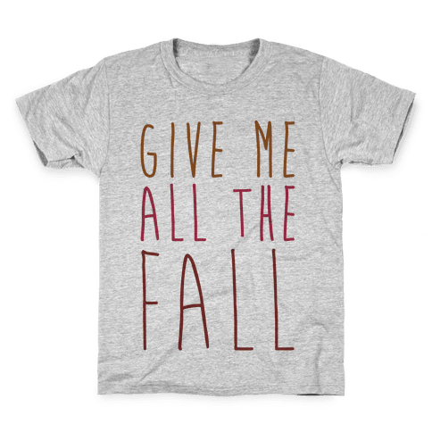 Give Me All The Fall Kids T-Shirt
