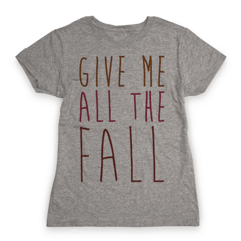 Give Me All The Fall Womens T-Shirt