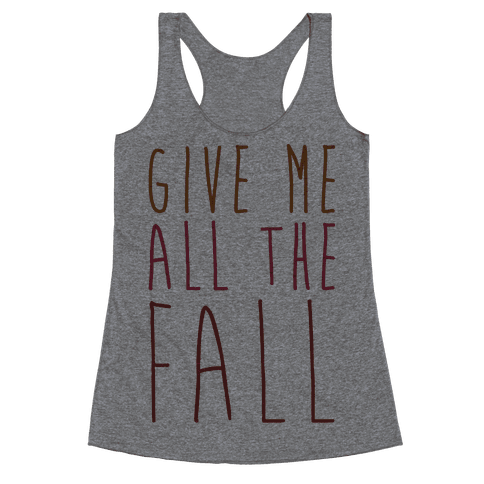 Give Me All The Fall Racerback Tank Top