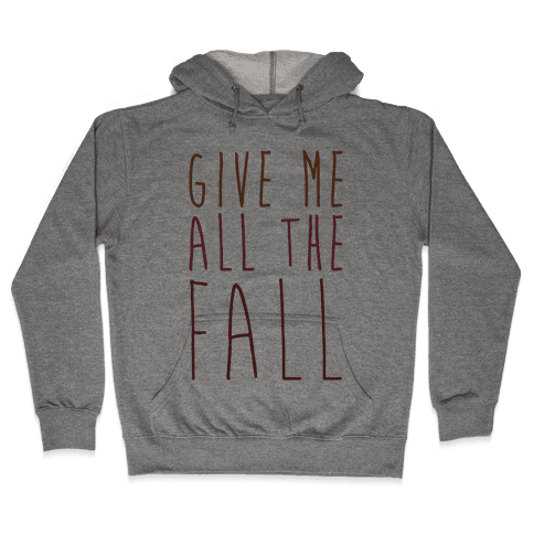 Give Me All The Fall Hooded Sweatshirt