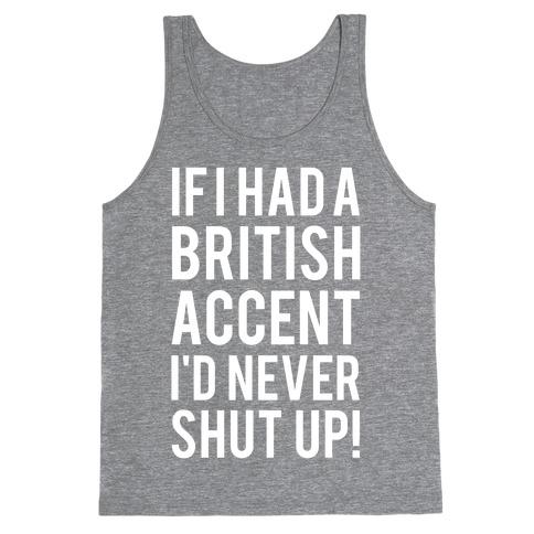 If I Had A British Accent I'd Never Shut Up Tank Top