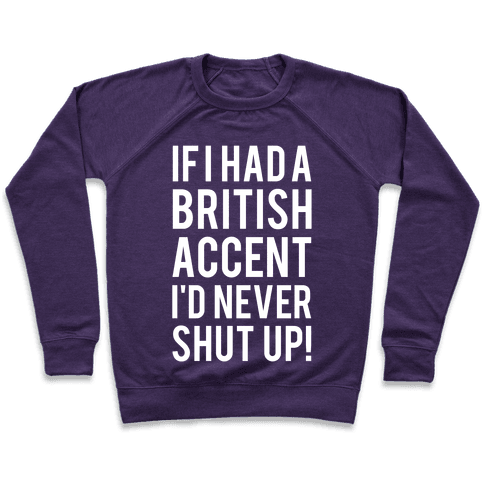 If I Had A British Accent I'd Never Shut Up Pullover