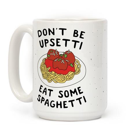 Don't Be Upsetti Eat Some Spaghetti Coffee Mug