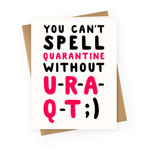Can't Spell Quarantine Without U R A Q T Greeting Card