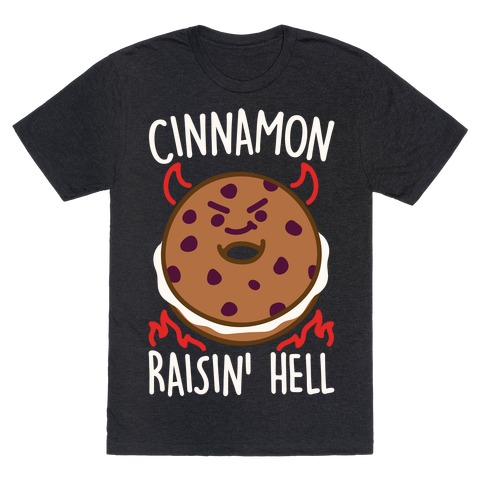 Cinnamon Raisin' Hell White Print T-Shirt