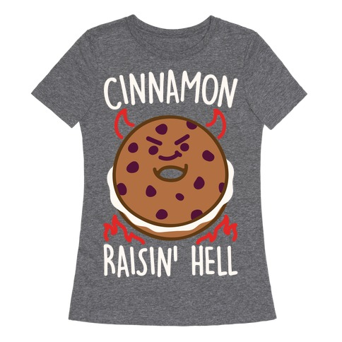 Cinnamon Raisin' Hell White Print Womens T-Shirt