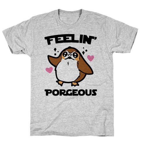 Feelin' Porgeous Parody T-Shirt