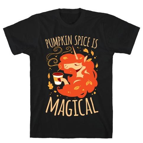Pumpkin Spice Is Magical T-Shirt