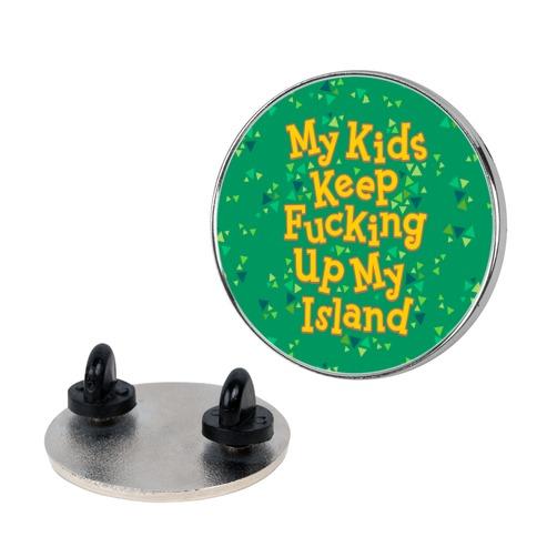 My Kids Keep F***ing Up My Island Pin