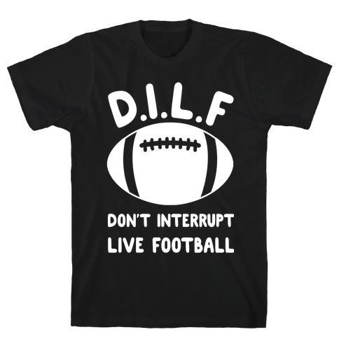 D.I.L.F Don't Interrupt Live Football T-Shirt