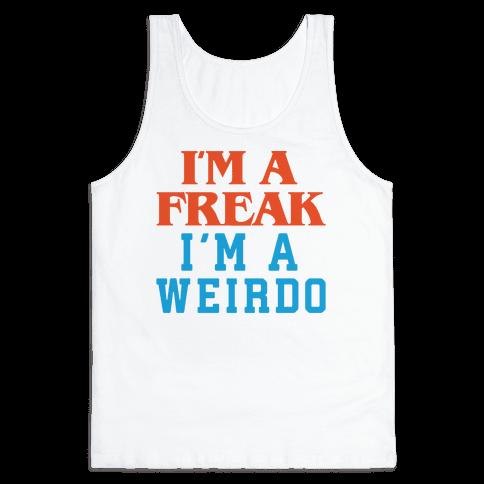 I'm A Freak I'm A Weirdo Parody Tank Top
