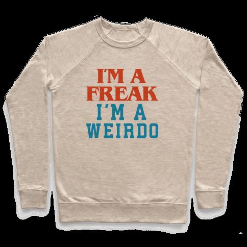 I'm A Freak I'm A Weirdo Parody Pullover