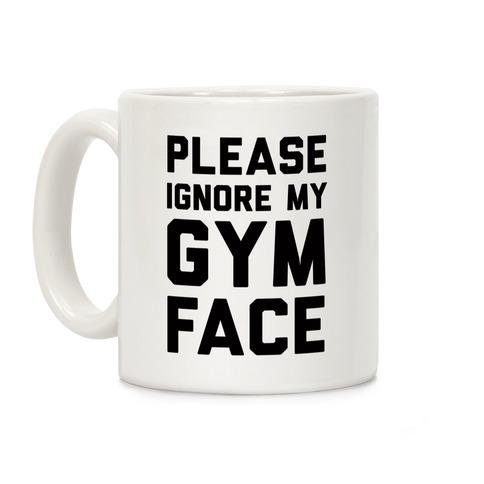 Please Ignore My Gym Face Coffee Mug