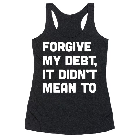 Forgive My Debt, It Didn't Mean To Racerback Tank Top