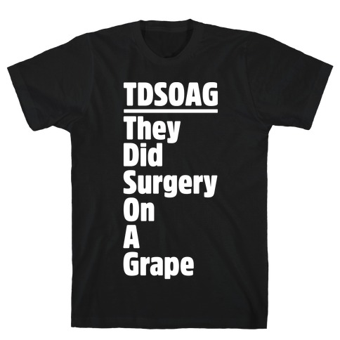 They Did Surgery On A Grape Acrostic Poem Parody White Print T-Shirt