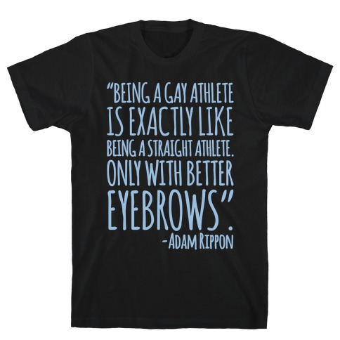 Gay Athletes Have Better Eyebrows Adam Rippon Quote White Print T-Shirt