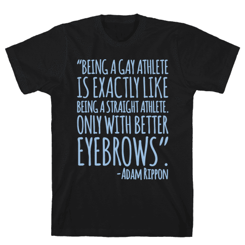 Gay Athletes Have Better Eyebrows Adam Rippon Quote White Print Mens T-Shirt