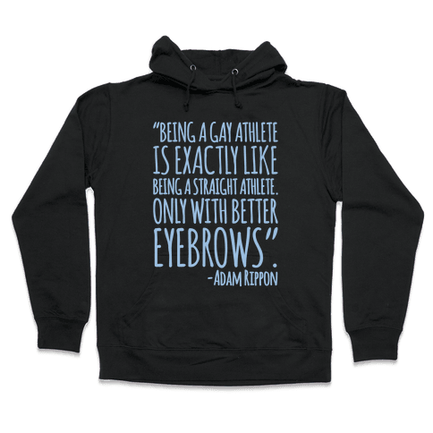 Gay Athletes Have Better Eyebrows Adam Rippon Quote White Print Hooded Sweatshirt