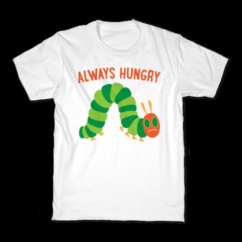Always Hungry Caterpillar  Kids T-Shirt