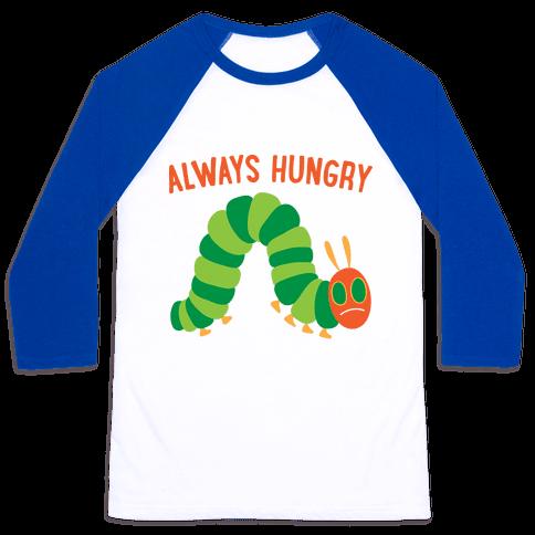 Always Hungry Caterpillar  Baseball Tee