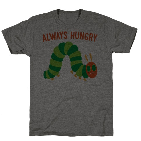 Always Hungry Caterpillar T-Shirt