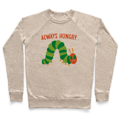 Always Hungry Caterpillar  Pullover