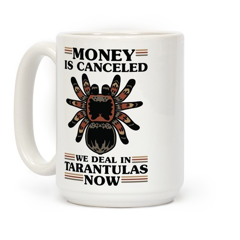 Money is Canceled We Deal in Tarantulas Now Coffee Mug