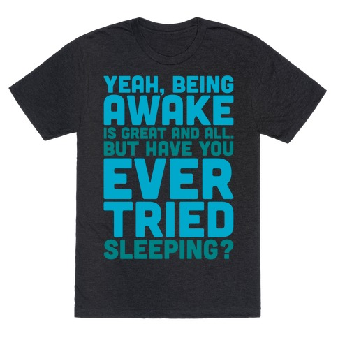 Have You Ever Tried Sleeping White Print T-Shirt