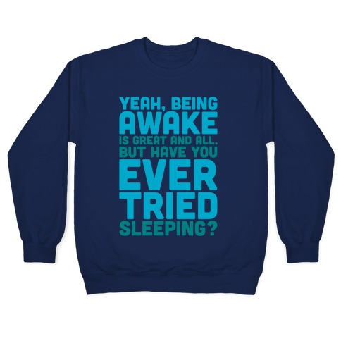 Have You Ever Tried Sleeping White Print Pullover