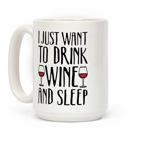 I Just Want To Drink Wine And Sleep Coffee Mug