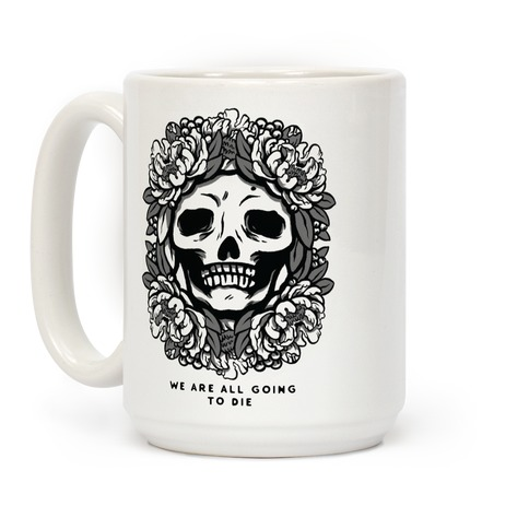 We Are All Going to Die Coffee Mug