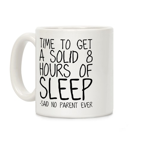 Said No Parent Ever Coffee Mug