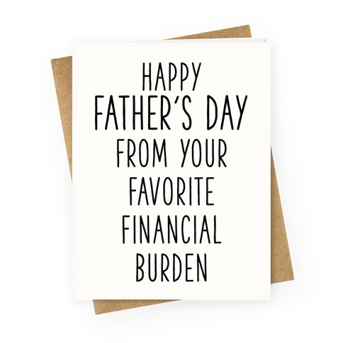 Happy Father's Day From Your Favorite Financial Burden Greeting Card