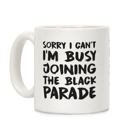 Sorry I Can't I'm Busy Joining The Black Parade Coffee Mug