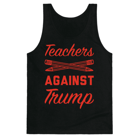 Teachers Against Trump Tank Top