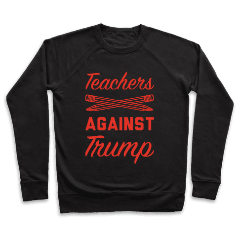Teachers Against Trump Pullover