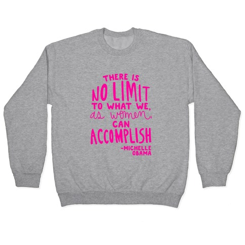 """""""There is no limit to what we, as women, can accomplish."""" -Michelle Obama Pullover"""