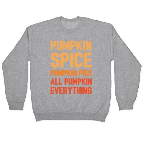 Pumpkin Spice Pumpkin Pies All Pumpkin Everything Parody White Print Pullover