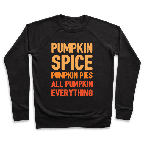 Pumpkin Spice Pumpkin Pies All Pumpkin Everything Parody White Print Pullover
