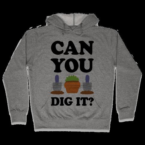 Can You Dig It Hooded Sweatshirt
