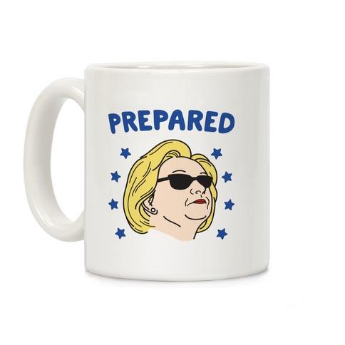Prepared Hillary Clinton Coffee Mug