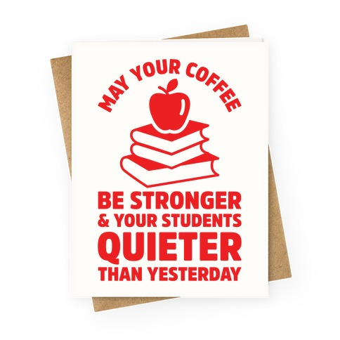 May Your Coffee Be Stronger Greeting Card