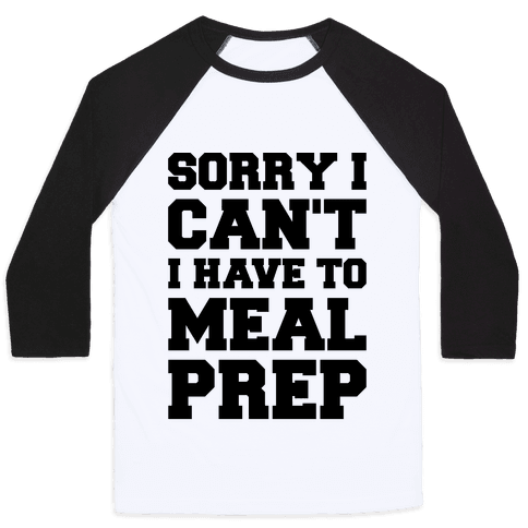 Sorry I Can't I Have To Meal Prep Baseball Tee