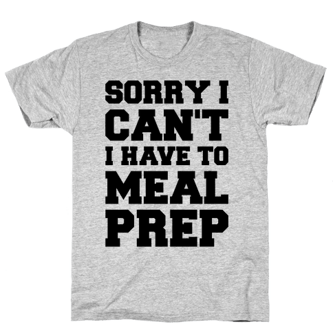 Sorry I Can't I Have To Meal Prep Mens T-Shirt