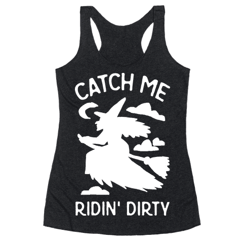 Catch Me Riding Dirty Witch Racerback Tank Top